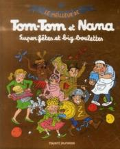 Le meilleur de Tom-Tom et Nana t.4 ; super fêtes et big boulettes !