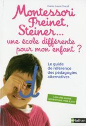 Montessori, Freinet, Steiner... ; une école différente pour mon enfant ? - Couverture - Format classique