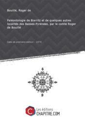 Paléontologie de Biarritz et de quelques autres localités des Basses-Pyrénées, par le comte Roger de Bouillé [Edition de 1876]