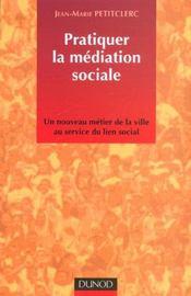 Pratiquer La Mediation Sociale ; Un Nouveau Metier De La Ville Au Service De Lien Social