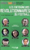 Livres - Les entraîneurs révolutionnaires du football