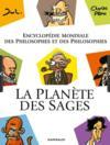 Livres - La planète des sages ; encyclopédie mondiale des philosophes et des philosophies