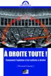Livres - A Droite Toute ! : Comment L'Opinion S'Est Enlisee A Droite