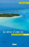 Livres - Le rêve d'une île ; petit manuel d'évasion insulaire