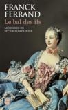 Livres - Le bal des ifs ; mémoires de Madame de Pompadour