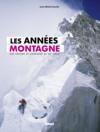 Livres - Les années montagne ; une histoire de l'alpinisme au XXe siècle