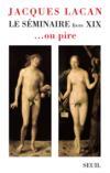Livres - Le séminaire t.19 ; ...ou pire