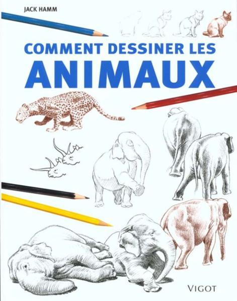 Livre comment dessiner des animaux jack hamm - Dessiner des animaux ...