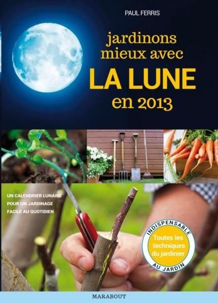 livre calendrier lunaire jardiner avec la lune en 2013. Black Bedroom Furniture Sets. Home Design Ideas