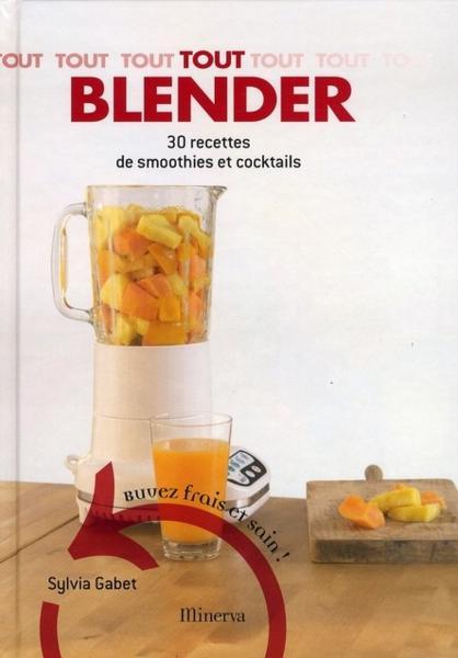 livre tout blender 30 recettes de smoothies et cocktails sylvia gabet. Black Bedroom Furniture Sets. Home Design Ideas