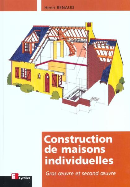 livre construction de maisons individuelles gros oeuvre et second oeuvre henri renaud. Black Bedroom Furniture Sets. Home Design Ideas