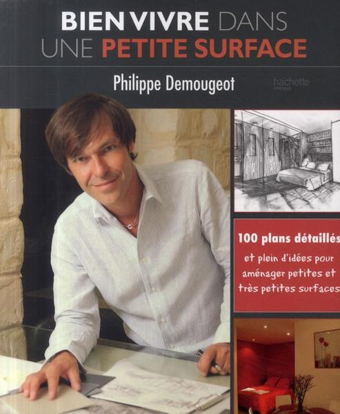 livre bien vivre dans une petite surface philippe demougeot. Black Bedroom Furniture Sets. Home Design Ideas