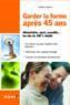 Livres - Garder la forme après 40 ans ; alimentation, sport, sexualité... les clés du 100% vitalité