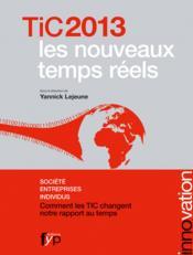 TIC 2013 ; les nouveaux temps réels ; société, entreprises, individus - Couverture - Format classique