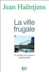 La ville frugale ; un modèle pour préparer l'après-pétrole - Couverture - Format classique