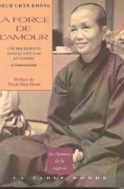 Force De L Amour (Une Bouddhiste Dans Le Viet-Nam En Guerre)
