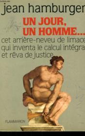 Un Jour, Un Homme. Cet Arriere Neveu De Limace Qui Inventa Le Calcul Integral Et Reva De Justice.
