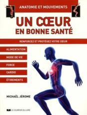 Un coeur en bonne santé ; anatomie et mouvements ; renforcez et protégez votre cœur - Couverture - Format classique