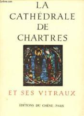 La Cathedrale De Chartres Et Ses Vitraux