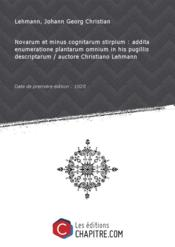 Novarum etminus cognitarum stirpium: additaenumeratione plantarum omnium inhispugillis descriptarum / auctore Christiano Lehmann [Edition de 1828]