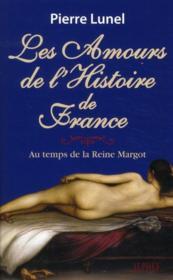 Les amours de l'histoire de France t.2 ; au temps de la reine Margot