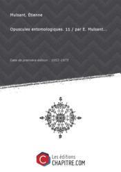 Opuscules entomologiques. 11 / par E. Mulsant... [Edition de 1852-1875]