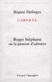 Carnets : Roger Stephane Ou La Passion D'Admirer