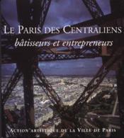 LE PARIS DES CENTRALIENS. Bâtisseurs et entrepreneurs