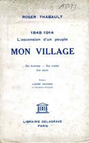 1848-1914, l'acension d'un peuple. Mon village [Mazières-en-Gâtine], ses hommes, ses routes, son école.