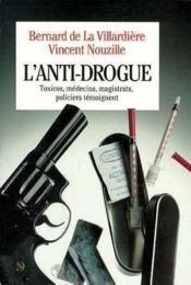 Anti-Drogue. Toxicos, Medecins, Magistrats, Policiers Temoignent (L')