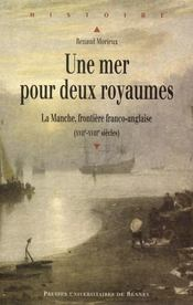 Une mer pour deux royaume ; la Manche frontiere franco-anglaise XVIIe-XVIIIe siècles - Intérieur - Format classique