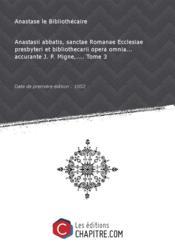 Anastasii abbatis, sanctae Romanae Ecclesiae presbyteri et bibliothecarii opera omnia... accurante J. P. Migne,.... Tome 3 [Edition de 1852]
