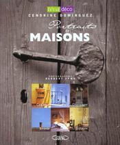 Portraits de maisons. Camargue, Paris, Champagne, Gironde, Savoie, Bretagne