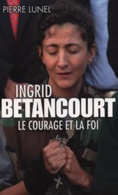 Ingrid Betancourt, le courage et la foi