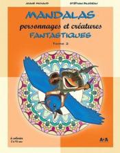 Mandalas, personnages et créatures fantastiques t.2