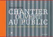 Chantier Ouvert Au Public ; Recit De La Construction Du Musee Du Quai Branly