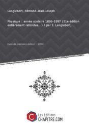 Physique : année scolaire 1896-1897 (51e édition entièrement refondue...) / par J. Langlebert,... [Edition de 1896]