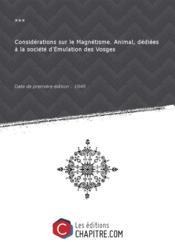 Considérations sur le Magnétisme. Animal, dédiées à la société d'Emulation des Vosges [édition 1849]