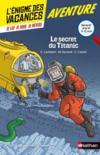Livres - L'ENIGME DES VACANCES T.6 ; le secret du Titanic ; de la 6e à la 5e ; 11/12 ans