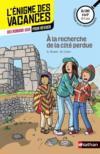 Livres - L'ENIGME DES VACANCES T.24 ; à la recherche de la cité perdue ; du CM2 à la 6e ; 10/11 ans