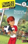 Livres - L'ENIGME DES VACANCES T.32 ; menaces sur la finale de foot ; du CE2 au CM1 ; 8/9 ans