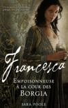 Livres - Francesca ; empoisonneuse à la cour des Borgia
