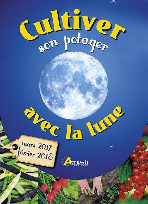 Livre cultiver son potager avec la lune mars 2017 - Jardiner avec la lune fevrier 2017 ...