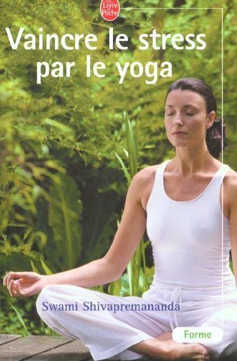 livre vaincre le stress par le yoga swami shivapremananda. Black Bedroom Furniture Sets. Home Design Ideas