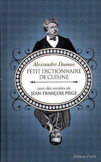Petit dictionnaire de cuisine alexandre dumas livre - Dictionnaire de la cuisine ...