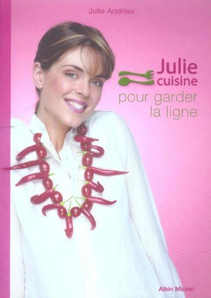 Livre julie cuisine pour garder la ligne julie andrieu - La cuisine de julie france 3 ...