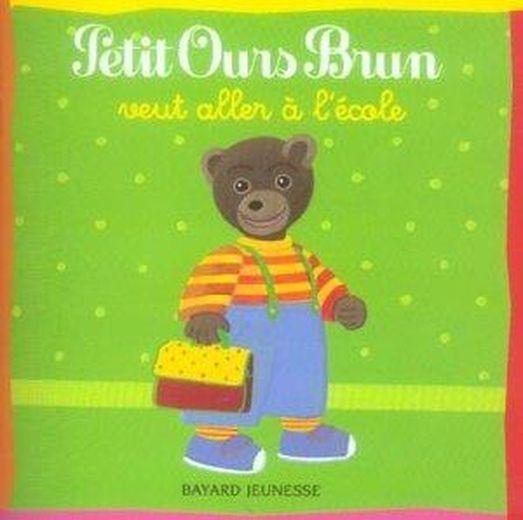 Livre petit ours brun veut aller l 39 cole dani le bour - Petit ours brun a l ecole ...